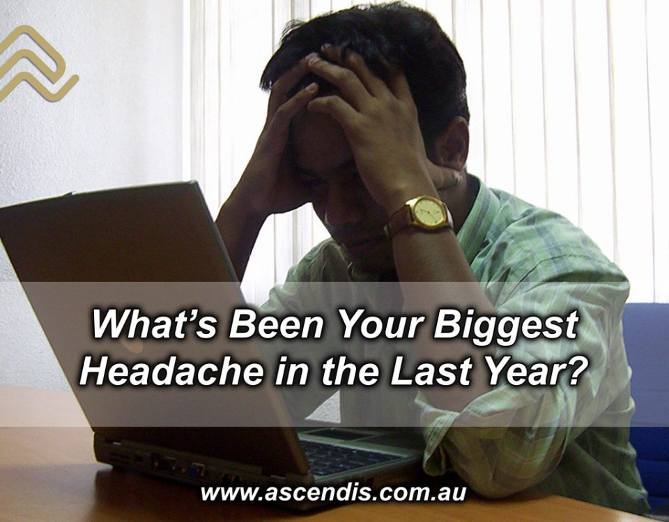 What's been your biggest headache in the last year?